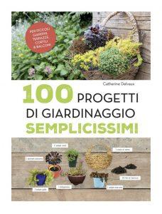 """Catherine Delvaux """"100 progetti di giardinaggio semplicissimi"""" - copertina libro edito da Il Castello"""