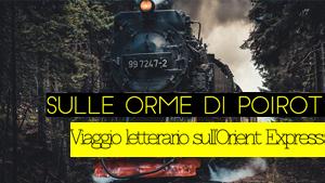 """Sulle orme di Poirot - cover """"articoli più letti"""" - Titolo: Viaggio letterario sull'Orient Express"""